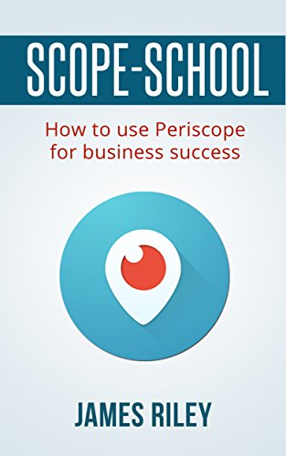 Scope School (Social media marketing, Internet marketing, entrepreneur,): How to use Periscope for bussiness success (Social media marketing) (English Edition) - Media Scope