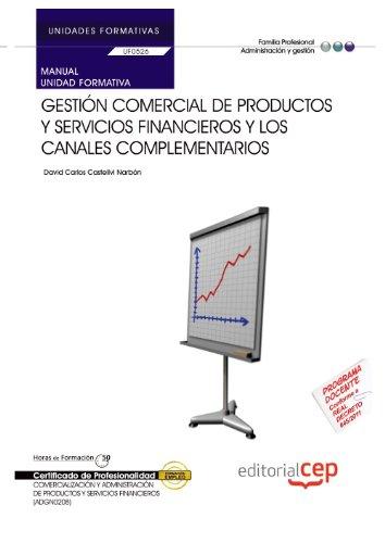 Manual. Gestión comercial de productos y servicios financieros y los canales complementarios (UF0526/MF0989_3). Certificados de profesionalidad. productos y servicios financieros (ADGN0208) por David Carlos Castellvi Narbón