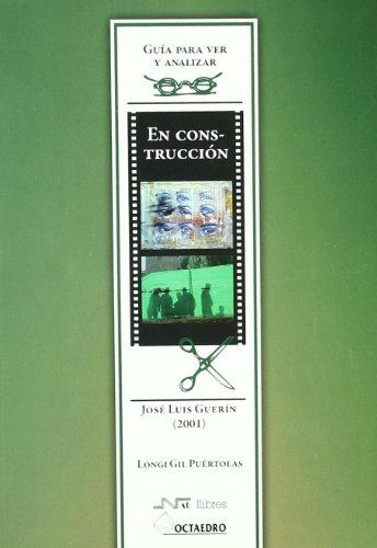 En construcción. De José Luis Guerín (2001): Guía para ver y analizar cine (Guías de cine) por Longi Gil Puértolas