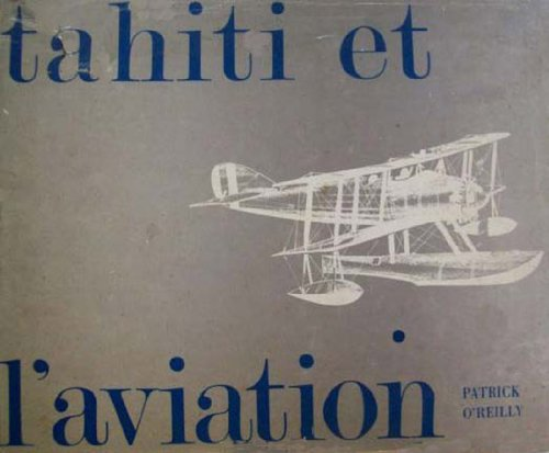 Tahiti et l'aviation: Histoire aéronautique de la Polynésie française