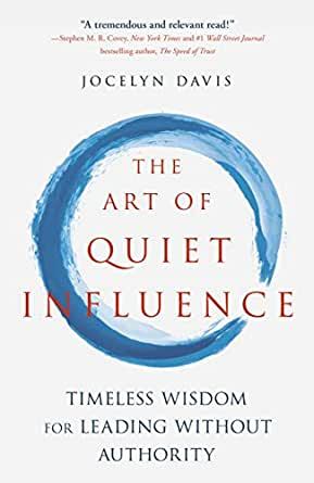 The Art Of Quiet Influence Timeless Wisdom For Leading