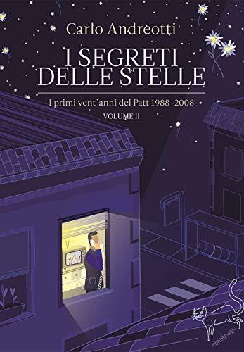 I segreti delle stelle. I primi vent'anni del Patt 1988-2008 por Carlo Andreotti