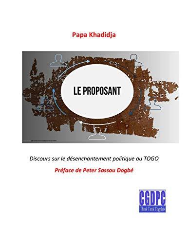 Couverture du livre LE PROPOSANT: Discours sur le désenchantement politique au TOGO