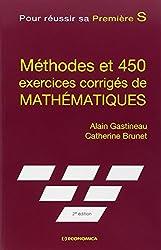 Méthodes et 450 exercices corrigés de mathématiques pour réussir sa première S
