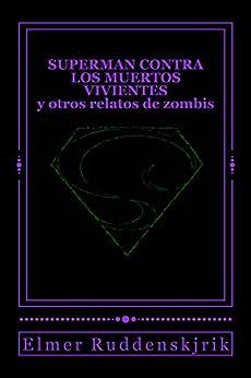 Superman contra los muertos vivientes y otros relatos de zombis de [Ruddenskjrik, Elmer]