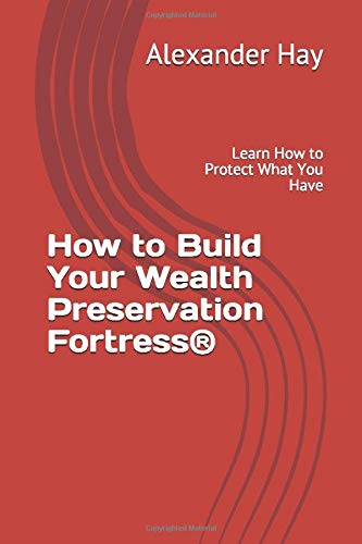 How to Build Your Wealth Preservation Fortress®: Learn How to Protect What You Have PDF Books