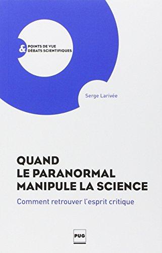 Quand le paranormal manipule la science : Comment retrouver l'esprit critique par Serge Larivée