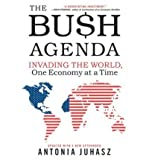 The Bush Agenda: Invading the World, One Economy at a Time (Paperback) - Common