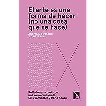 El arte es una forma de hacer (no una cosa que se hace): Reflexiones a partir de una conversación de Luis Camnitzer y María Acaso (Arte + educación nº 3)
