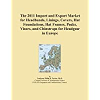 The 2011 Import and Export Market for Headbands, Linings, Covers, Hat Foundations, Hat Frames, Peaks, Visors, and Chinstraps for Headgear in Europe