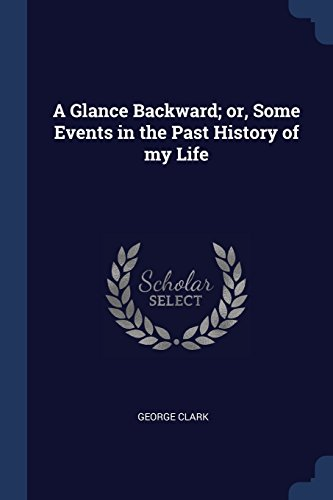 A Glance Backward; Or, Some Events in Th