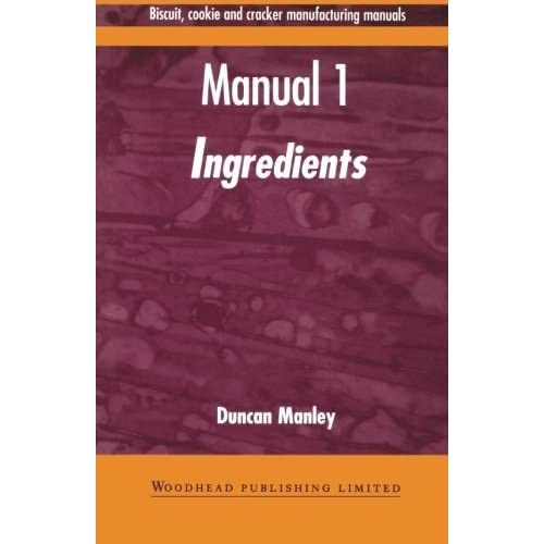 Biscuit, Cookie and Cracker Manufacturing Manuals: Manual 1: Ingredients: Volume 1 (Woodhead Publishing Series in Food Science, Technology and Nutrition) by Duncan Manley (1998-03-10)