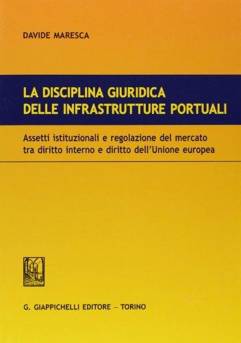 la-disciplina-giuridica-delle-infrastrutture-portuali-assetti-istituzionali-e-regolazione-del-mercat