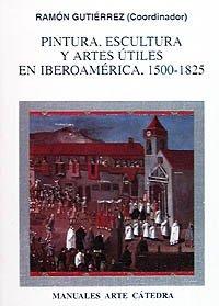Pintura, escultura y artes útiles en Iberoamérica, 1500-1825 (Manuales Arte Cátedra) por Ramón Gutiérrez