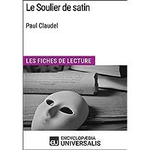 Le Soulier de satin de Paul Claudel: Les Fiches de lecture d'Universalis (French Edition)