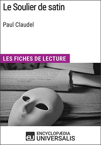 Soulier De Satin (Le Soulier de satin de Paul Claudel: Les Fiches de lecture d'Universalis (French Edition))