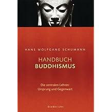 Handbuch Buddhismus: Die zentralen Lehren: Ursprung und Gegenwart
