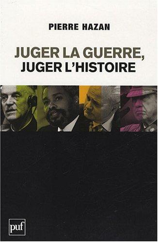 Juger la guerre, juger l'Histoire : Du bon usage des commissions Vérité et de la justice internationale