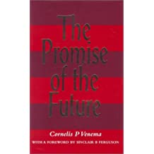 Promise of the Future by Cornelis P. Venema (2000-11-01)