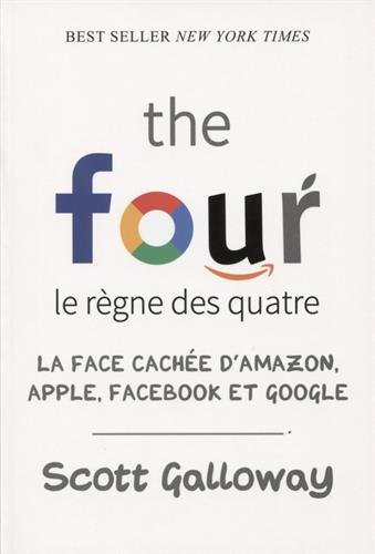 The four - Le règne des quatre : la face cachée d'Amazon, Apple, Facebook et Google