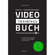 Das VideoTrainingsBuch: Der Multimedia-Ratgeber in Sachen Videos drehen und schneiden.