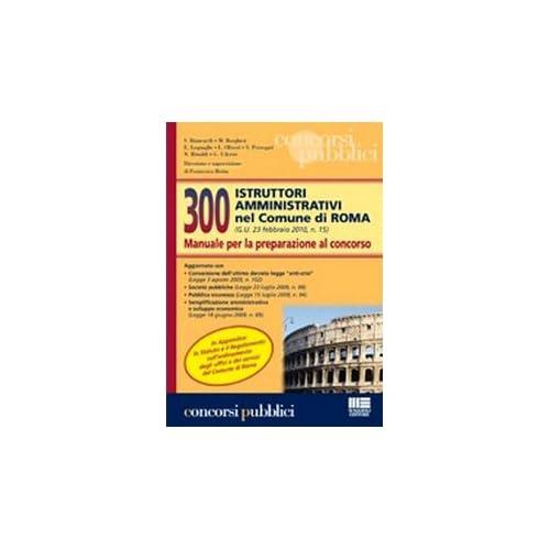 Trecento Istruttori Amministrativi Nel Comune Di Roma. Manuale Per La Preparazione Al Concorso