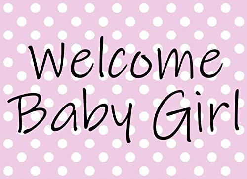 Welcome Baby Girl: Beautiful Baby Shower Guest Book With Advice Pages, Names & Best Wishes For Baby (Pink Dots Cover)