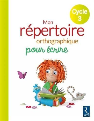 Mon répertoire orthographique pour écrire - Cycle 3 par Antoine Fetet