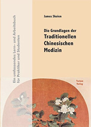 Die Grundlagen der Traditionellen Chinesischen Medizin. Ein umfassendes Lern- und Arbeitsbuch für Praktiker und Studenten