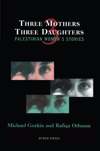Three Mothers, Three Daughters: Palestinian Women's Stories (Cultural Studies) por Michael Gorkin