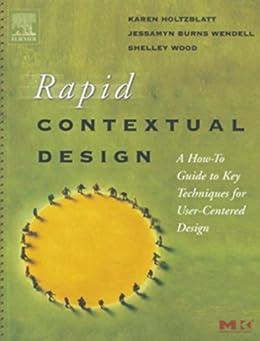 Rapid Contextual Design: A How-to Guide to Key Techniques for User-Centered Design (Interactive Technologies) von [Holtzblatt, Karen, Wendell, Jessamyn Burns, Wood, Shelley]