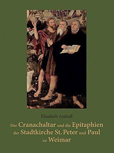 Der Cranachaltar und die Epitaphien der Stadtkirche St. Peter und Paul zu Weimar