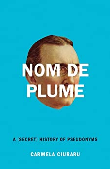 Nom de Plume: A (Secret) History of Pseudonyms par [Ciuraru, Carmela]