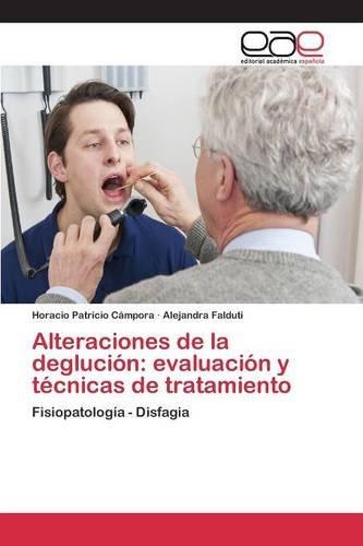 Alteraciones de la deglución: evaluación y técnicas de tratamiento por Cámpora Horacio Patricio