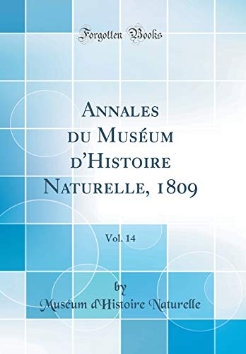 Annales Du Muséum d'Histoire Naturelle, 1809, Vol. 14 (Classic Reprint)