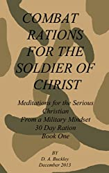 Combat Rations For The Soldier Of Christ: Meditation for the Serious Christian From A Military Mindset Book 1 (Combat Rations For The Soldier Of Christ ... From A Military Mindset) (English Edition)