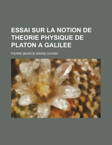 Essai Sur La Notion de Theorie Physique de Platon a Galilee par Pierre Duhem
