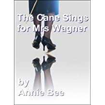 The Cane Sings For Mrs Wagner
