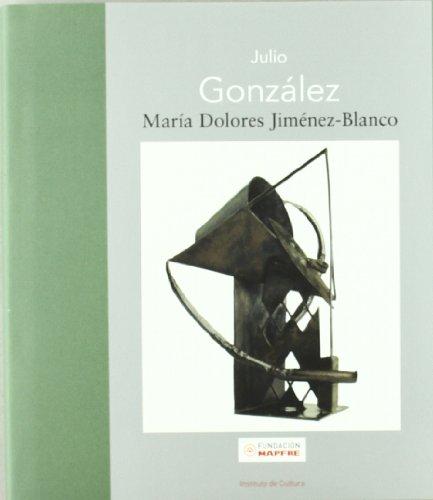 Julio González (Maestros españoles del Arte Moderno y Contemporáneo) por María Dolores Jiménez-Blanco