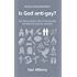 Is God anti-gay? (Questions Christians Ask)