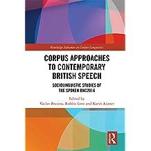 Corpus Approaches to Contemporary British Speech: Sociolinguistic Studies of the Spoken BNC2014 (Routledge Advances in Corpus Linguistics)