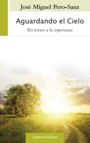 Aguardando el Cielo: 74 (Cuadernos Palabra) por José Miguel Pero-Sanz