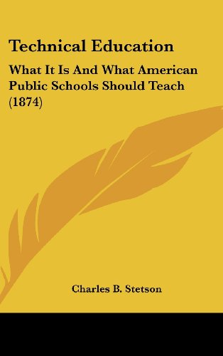 Technical Education: What It Is And What American Public Schools Should Teach (1874)