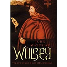 [(Wolsey: The Life of King Henry VIII's Cardinal)] [ By (author) John Matusiak ] [January, 2015]