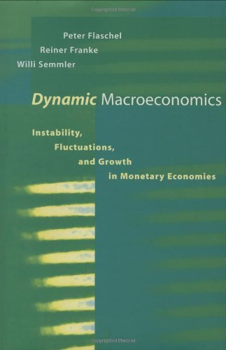 Dynamic Macroeconomics: Instability, Fluctuations, and Growth in Monetary Economies (Studies in Dynamical Economic Science) by Peter Flaschel (1997-06-13)