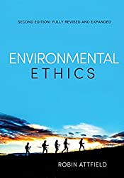 Environmental Ethics: An Overview for the Twenty-First Century by Robin Attfield (2014-03-31)