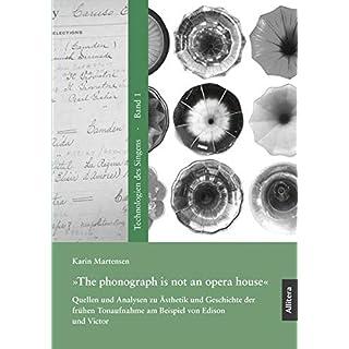 »The phonograph is not an opera house«: Quellen und Analysen zu Ästhetik und Geschichte der frühen Tonaufnahme am Beispiel von Edison und Victor (Technologien des Singens)