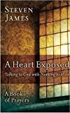 A Heart Exposed Talking to God with Nothing to Hide (A Book of Prayers) Hardcover 2009