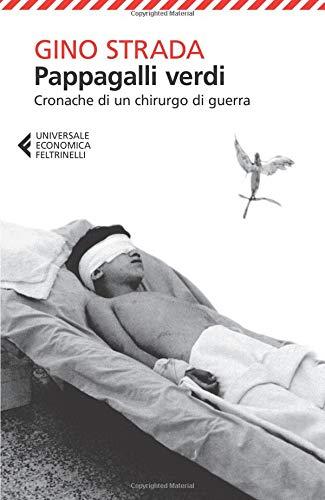 Pappagalli verdi. Cronache di un chirurgo di guerra (Universale economica) por Gino Strada