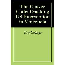 The Chávez Code: Cracking US Intervention in Venezuela (English Edition)